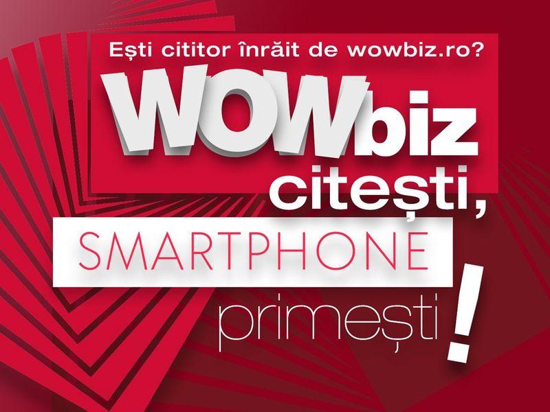 WOWbiz citești, smartphone primești!