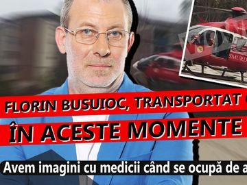 Florin Busuioc, transportat cu elicopterul in aceste momente la Bucuresti! Avem imagini cu medicii cand se ocupa de actorul intins pe targa FOTO & VIDEO EXCLUSIV