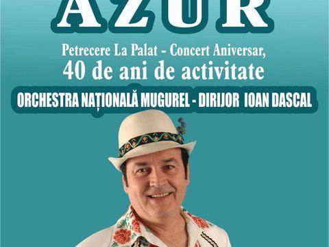 40 de ani de AZUR! Petrecere la Palat - Concert aniversar – singurul pe care trupa îl va susţine!