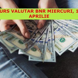 Curs valutar BNR miercuri, 14 aprilie 2021: Leul crește puternic față de dolar! Care sunt noile cotații
