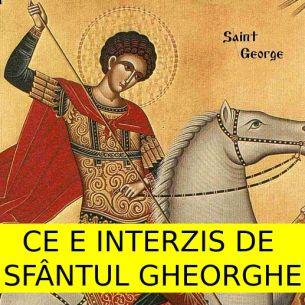 Ce este INTERZIS să faci de Sfântul Gheorghe? Tradiții și obiceiuri de 23 aprilie