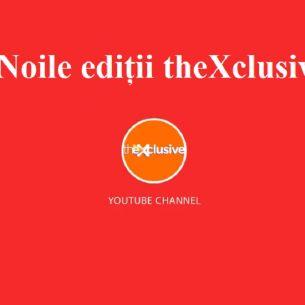 Noi ediții ale emisiunilor tale preferate pe canalul de YouTube theXclusive. Ce poți vedea începând de luni?