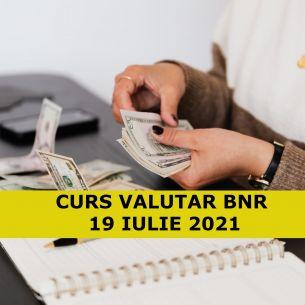 Curs Valutar BNR luni, 19 iulie 2021: Dolarul explodează din nou! Cele mai noi cotații pentru moneda americană, euro și lira turcească!
