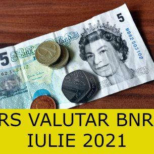 Curs valutar BNR vineri, 23 iulie 2021. Lira sterlină explodează! Dolarul crește și el! Cotațiile de la final de săptămână