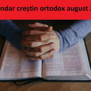 CALENDAR creștin ortodox august 2021. Lista celor mai importante sărbători religioase din luna august 2021