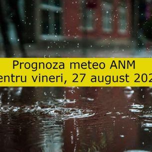 Prognoza meteo ANM pentru vineri, 27 august 2021. Ploi și temperaturi scăzute! Cum va fi vremea în fiecare zonă