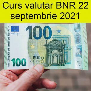 Curs valutar BNR miercuri, 22 septembrie 2021. EURO atinge un nou MAXIM ISTORIC! Dolarul crește și el