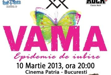 "Kanal D te invita la un SUPER CONCERT! VAMA – ""Epidemie de Iubire"" duminica, 10 martie la Cinema Patria"