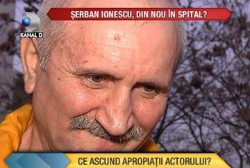 Serban Ionescu, din nou in spital. Ce SECRET ascund apropiatii lui? VIDEO