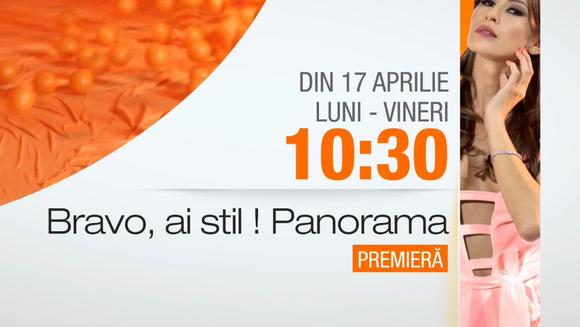 """""""Bravo, ai stil! Panorama"""" - Din 17 aprilie, de luni pana vineri, de la 10:30, numai la Kanal D"""