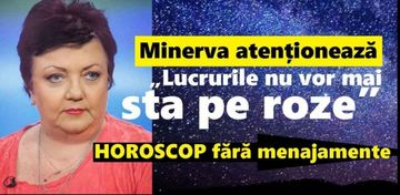 HOROSCOP MINERVA 16 - 19 MAI 2019. Pierderi mari pentru unii nativi în următoarele zile