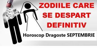 Horoscop DRAGOSTE SEPTEMBRIE 2019. Despartiri si tensiuni! Zodiile care aleg sa ramana singure