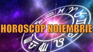 Horoscop NOIEMBRIE 2019: dragoste, bani, cariera, sanatate pentru fiecare zodie