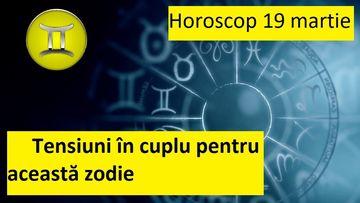 Horoscop 19 martie. Probleme în dragoste pentru acești nativi