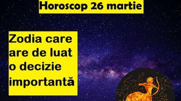 Horoscop 26 martie. Cei născuți în această zodie trebuie să își asculte instinctul