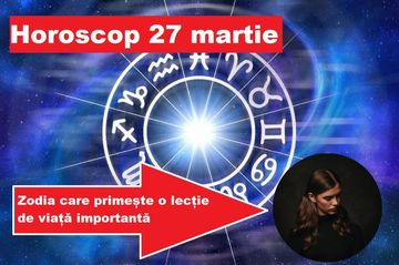 Horoscop 27 martie. O zi plină de provocări pentru această zodie!