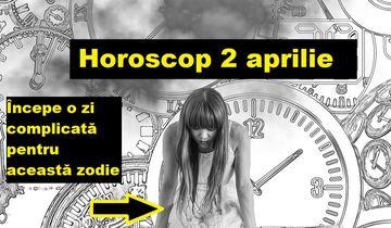 Horoscop 2 aprilie. Zodia care va suferi din cauza unei persoane dragi