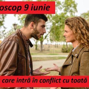 Horoscop 9 iunie. Zodia care este pusă pe ceartă!