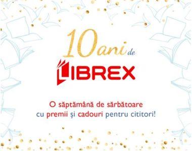 Sarbatoreste alaturi de LIBREX 10 ani de existenta: ai 8 motive de sarbatoare si un...