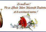 Sfânta Ecaterina 2020: Mesaje, felicitări şi urări cu La mulţi ani!