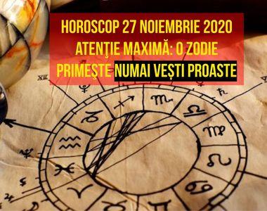 Horoscop 27 noiembrie 2020. Atenţie maximă: O zodie primeşte numai de vești proaste