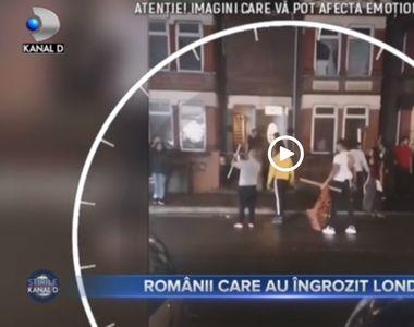 VIDEO - Românii care au îngrozit Londra