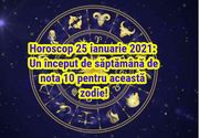 Horoscop 25 ianuarie 2021: Un început de săptămână de nota 10 pentru această zodie!