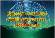 Horoscop 15 mai 2021. Problemele se țin scai de această zodie. Sfatul astrologului