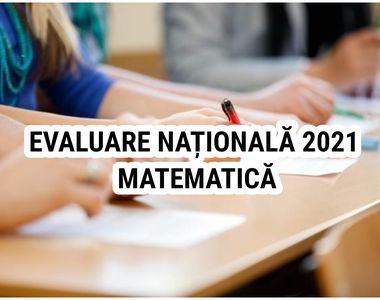 Evaluare Națională 2021 Matematică Edu.ro. Astăzi, elevii trebuie să rezolve subiectele...