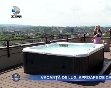 VACANȚĂ DE LUX, APROAPE DE CASĂ