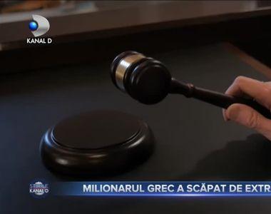 Milionarul grec a scăpat de extrădare