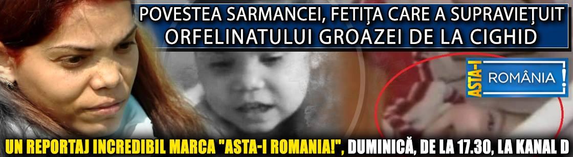 """Povestea Sarmancei, fetița care a supraviețuit Orfelinatului Groazei de la Cighid. Un reportaj de excepție marca """"Asta-i Romania!"""", duminică, de la 17.30, la Kanal D"""