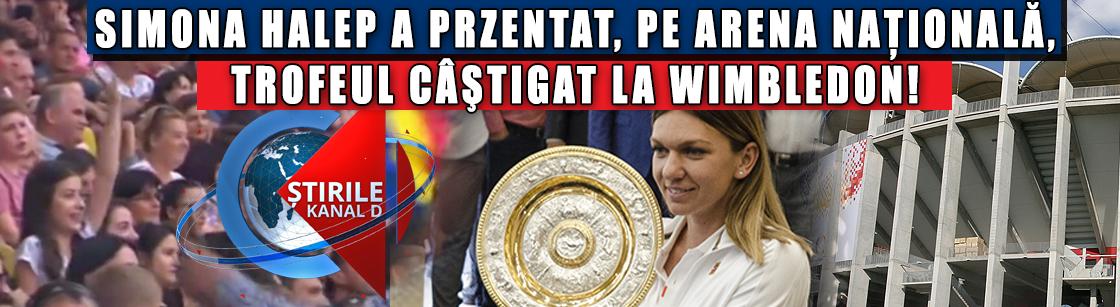 Simona Halep a prezentat, pe Arena Naţională, trofeul câştigat la Wimbledon!