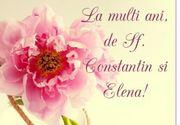 Mesaje şi felicitări cu LA MULŢI ANI de Sf. Constantin şi Elena