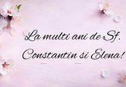 Mesaje de Constantin şi Elena 2020: Felicitări şi urări frumoase