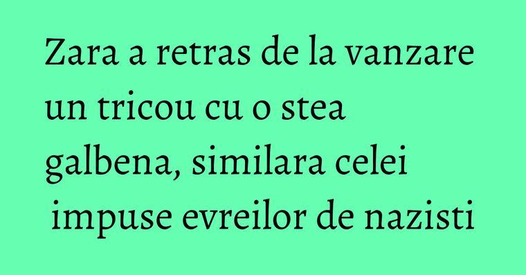 Zara a retras de la vanzare un tricou cu o stea galbena, similara celei impuse evreilor de nazisti