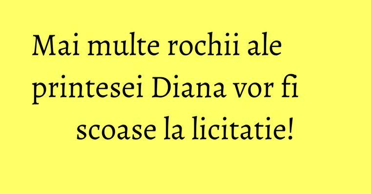 Mai multe rochii ale printesei Diana vor fi scoase la licitatie!