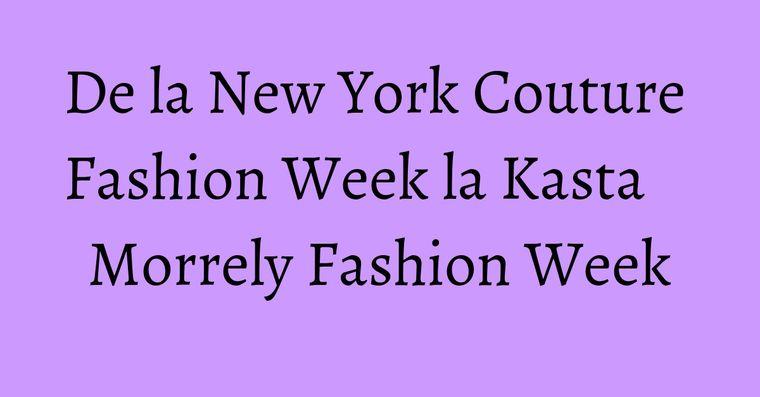 De la New York Couture Fashion Week la Kasta Morrely Fashion Week