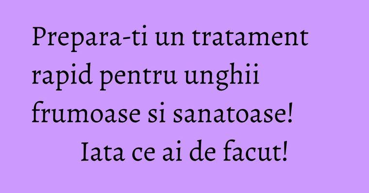 Prepara-ti un tratament rapid pentru unghii frumoase si sanatoase! Iata ce ai de facut!