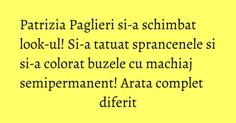 Patrizia Paglieri si-a schimbat look-ul! Si-a tatuat sprancenele si si-a colorat buzele cu machiaj semipermanent! Arata complet diferit