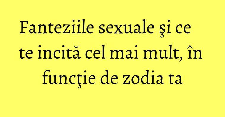 Fanteziile sexuale şi ce te incită cel mai mult, în funcţie de zodia ta