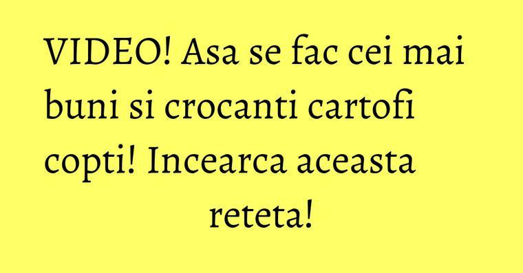 VIDEO! Asa se fac cei mai buni si crocanti cartofi copti! Incearca aceasta reteta!