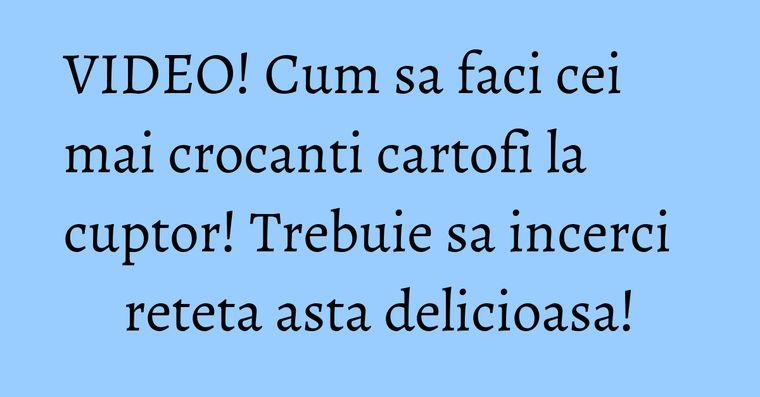 VIDEO! Cum sa faci cei mai crocanti cartofi la cuptor! Trebuie sa incerci reteta asta delicioasa!