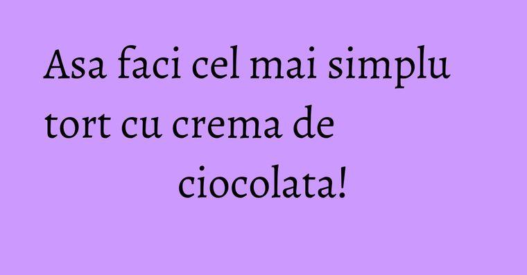 Asa faci cel mai simplu tort cu crema de ciocolata!