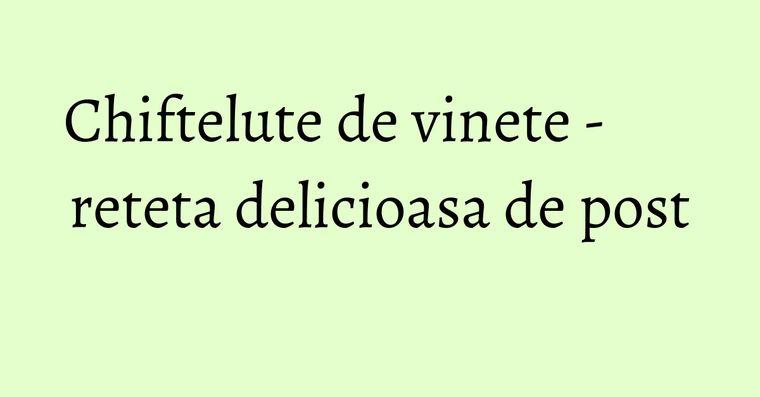 Chiftelute de vinete - reteta delicioasa de post