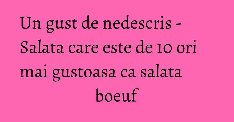 Un gust de nedescris - Salata care este de 10 ori mai gustoasa ca salata boeuf