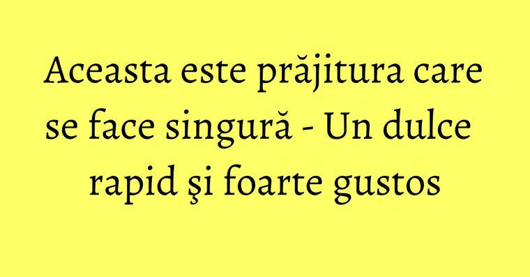 Aceasta este prăjitura care se face singură - Un dulce rapid şi foarte gustos