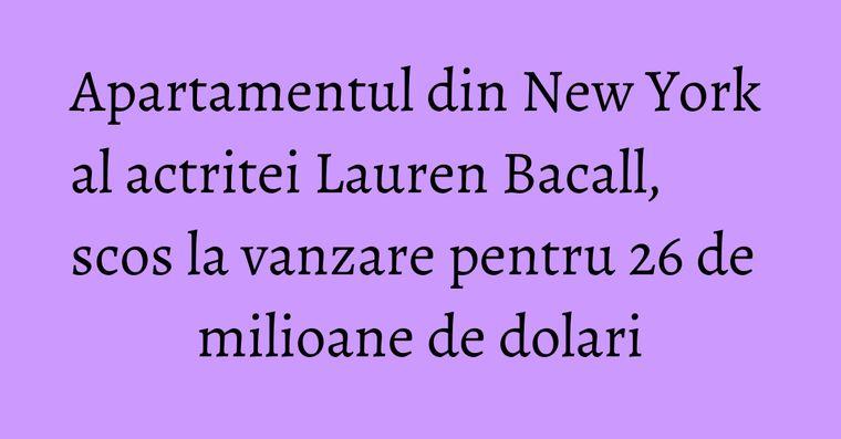 Apartamentul din New York al actritei Lauren Bacall, scos la vanzare pentru 26 de milioane de dolari