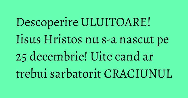 Descoperire ULUITOARE! Iisus Hristos nu s-a nascut pe 25 decembrie! Uite cand ar trebui sarbatorit CRACIUNUL