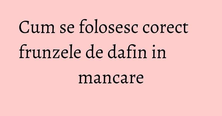 Cum se folosesc corect frunzele de dafin in mancare